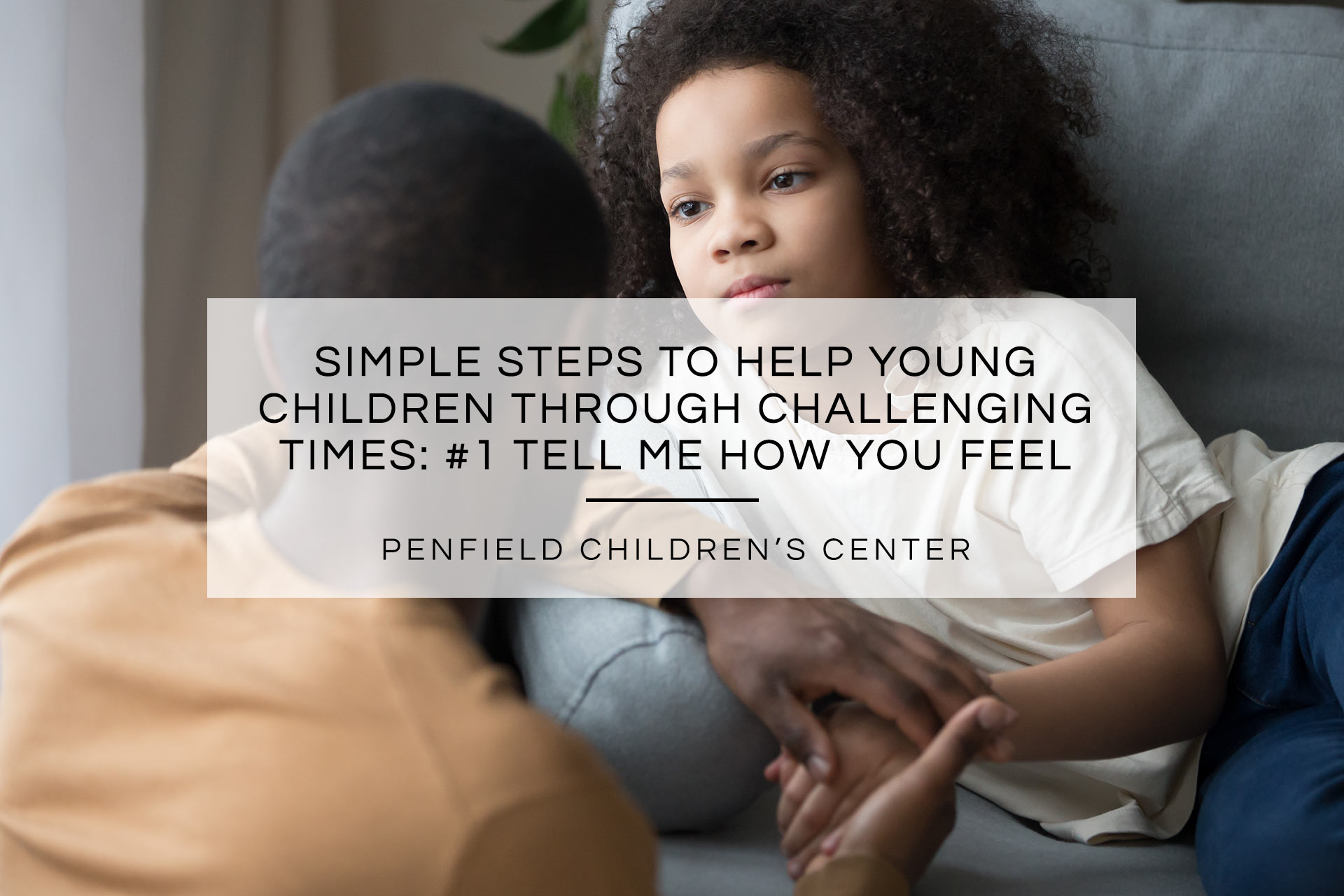 Simple Steps to help Young Children through challenging times