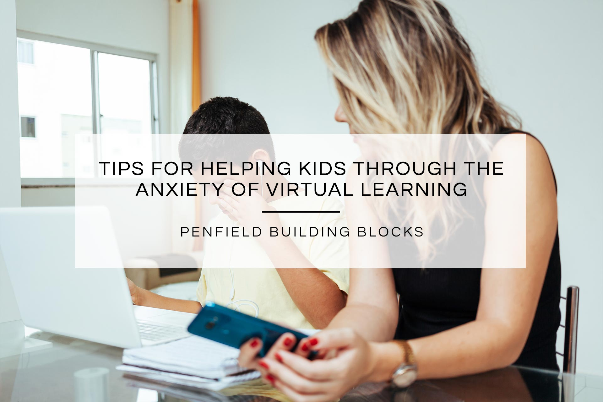 Tips for Helping Kids through the Anxiety of Virtual Learning | Penfield Building Blocks