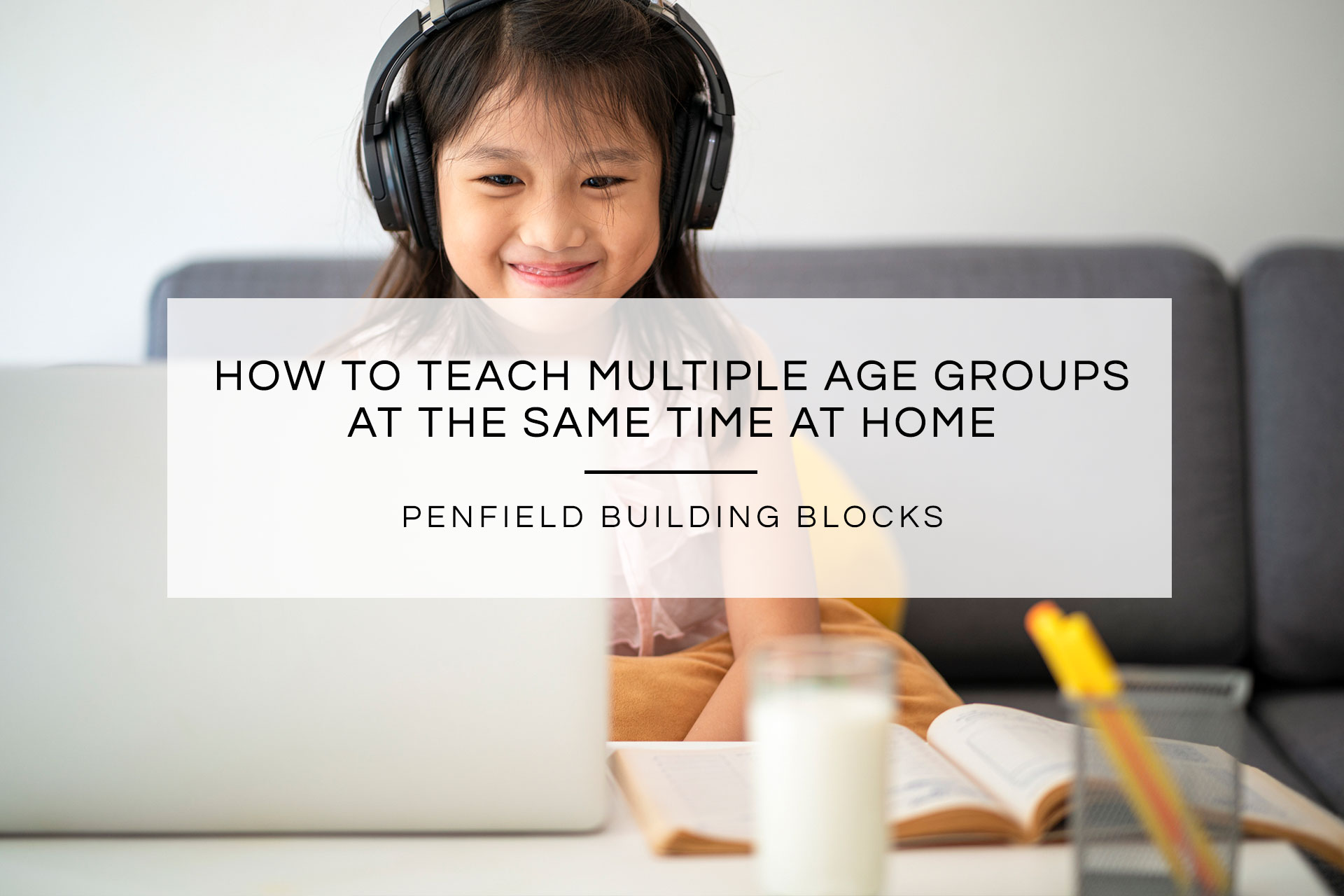 How to Teach Multiple Age Groups at the Same Time at Home | Penfield Building Blocks