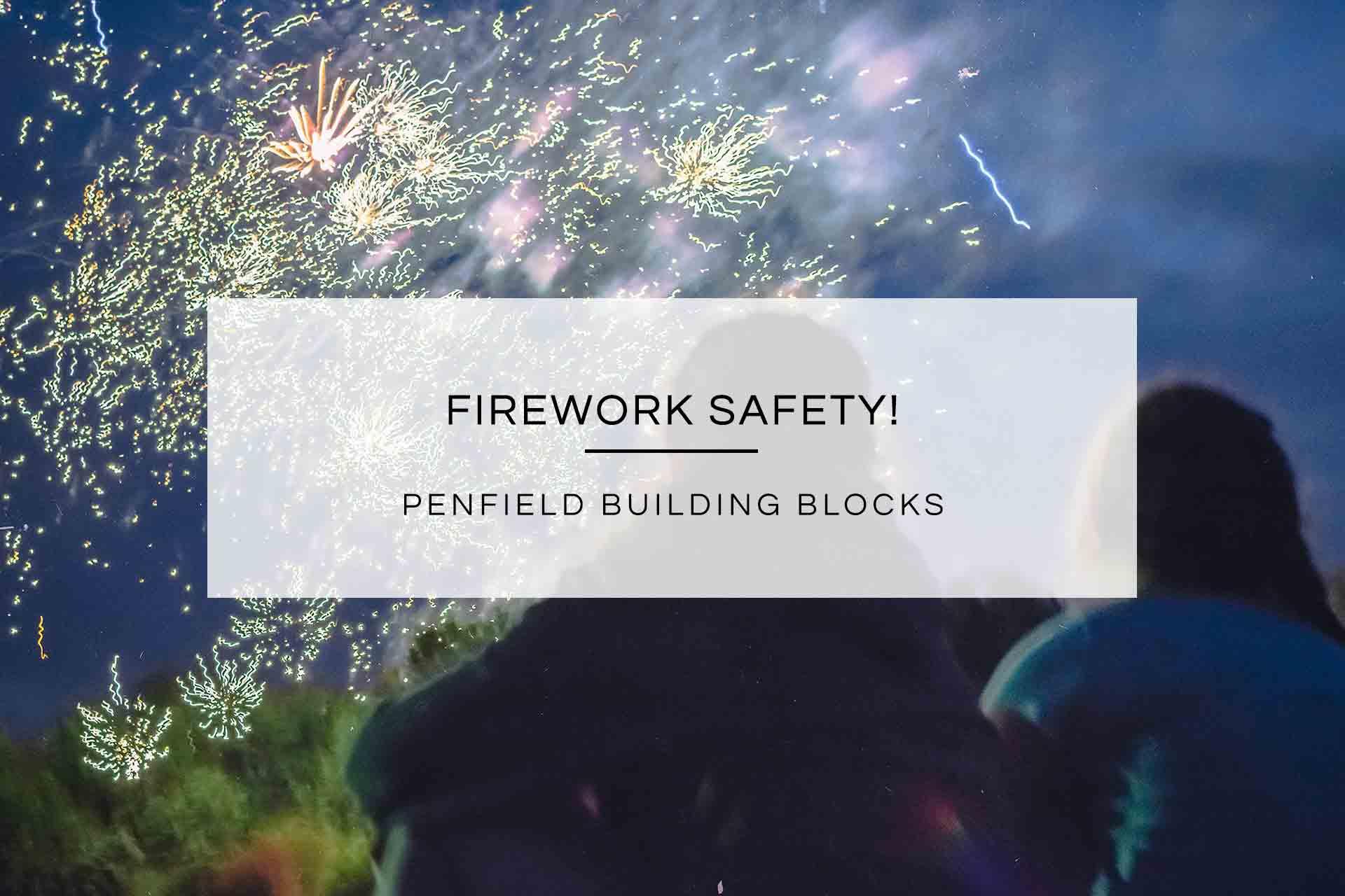 Firework Safety! | Penfield Building Blocks